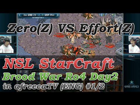 [NSL StarCraft: Brood War] Ro.4 Day2 Zero(Z) vs Effort(Z) in AfreecaTV(ENG) #1/2