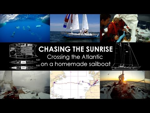 CHASING THE SUNRISE (Full Doc) - Crossing the Atlantic Ocean on a Homemade Sailboat
