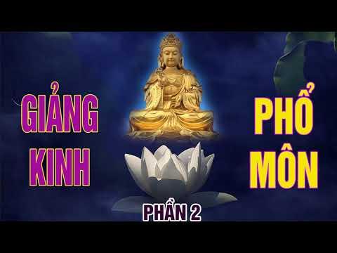 Giảng Kinh Phổ Môn Phần 2 - Ai Có Duyên Với Bồ Tát Quán Thế Âm Nghe Để Được Phật Bà Phù Hộ Độ Trì