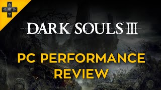 Dark Souls III - PC Performance Review