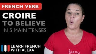 Croire (to believe) in 5 Main French Tenses