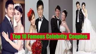 Top 10 Most Famous Celebrity Couples In China And Their Happy Life In 2018.