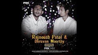 Rajnessh Patel & Dhruvan Moorthy Mashup PRK MIX