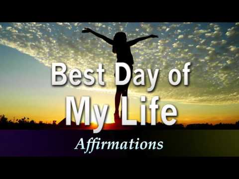 BEST DAY OF MY LIFE - Super Charged Powerful Affirmations