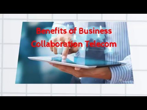 4 Benefits of Business Collaboration Telecom You Must Know