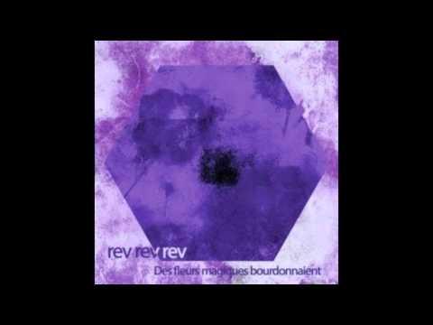 Rev Rev Rev - Des Fleurs Magiques Bourdonnaient (Full Album)