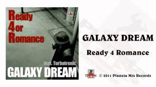 Galaxy Dream - Ready 4 Romance (Turbotronic Radio Edit)