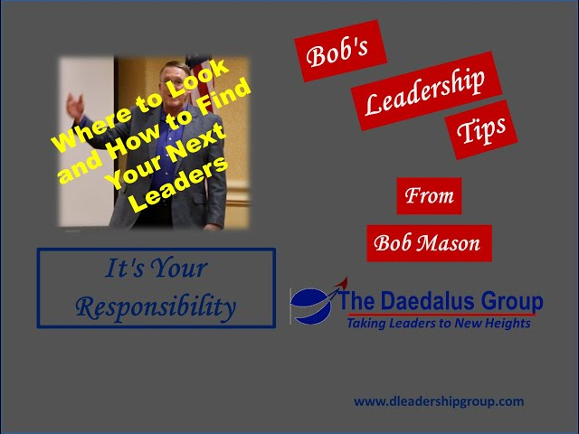Where to Look for and How to Find Your Next Leaders - It's Your Responsibility