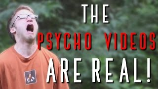 Is It Real?- The Psycho Videos Are Real!