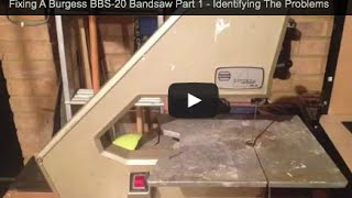 Fixing A Burgess Bbs-20 Bandsaw Part 1 - Identifying The Problems