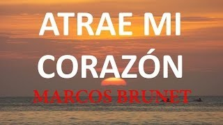 Atrae mi Corazon Marcos Brunet con Letra