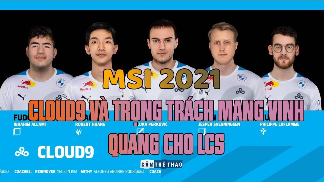 MSI 2021   CLOUD9 & TRỌNG TRÁCH MANG VINH QUANG VỀ CHO LCS