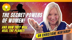 The Secret Power and Wisdom of Women - And How They Will Save the Planet! Dr. Christiane Northrup!