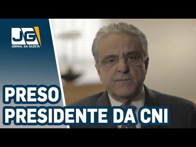 Operação da PF prende presidente da CNI