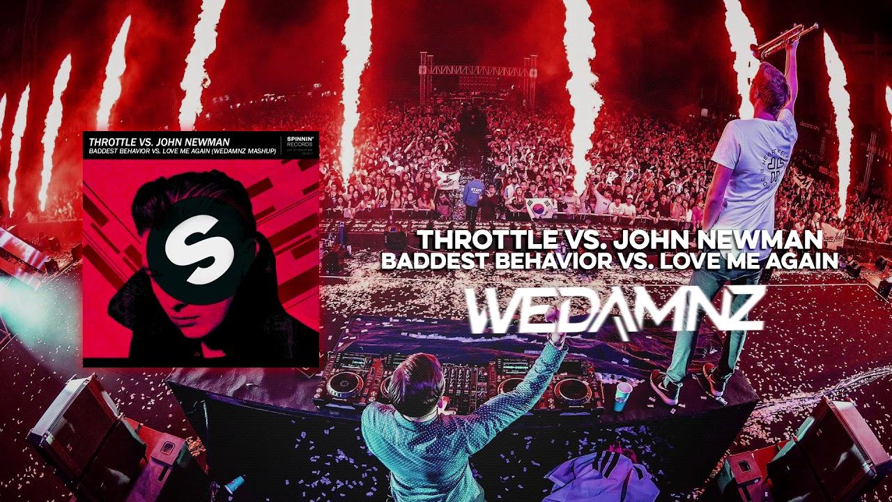 Throttle vs  John Newman - Baddest Behavior vs  Love Me Again (WeDamnz  Mashup)