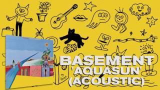 Basement: Aquasun (Acoustic) (Official Audio)