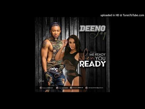 Deeno - Me Ready When You Ready