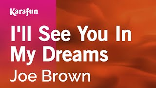 Karaoke I'll See You In My Dreams - Joe Brown *