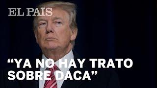 Donald Trump anuncia en su cuenta de Twitter que no habrá ningún trato sobre el DACA   Estados Un...