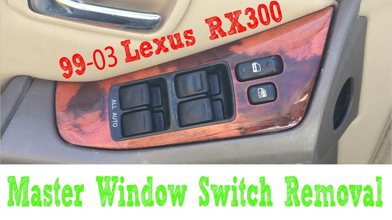 how to remove master window switch 1999 2003 lexus rx300 driver or