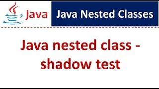 Java Tutorial : Java nested class shadow test