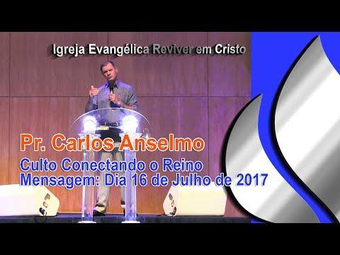 Culto Conectando o Reino - Pr. Carlos Anselmo Mensagem dia 16 de Julho 2017 / IERC