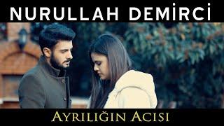NURULLAH DEMİRCİ - AYRILIĞIN ACISI (Official Music Video)