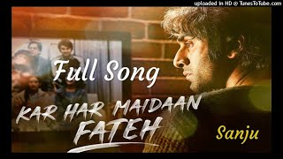 KAR HAR MAIDAAN FATEH Full Mp3 Song  – Sanju | Ranbir Kapoor