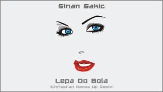Sinan Sakic - Lepa Do Bola (Chrisstian Hands Up Remix)