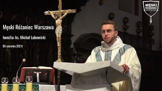 Męski Różaniec Warszawa  - homilia: ks. Michał Lubowicki  5 czerwca 2021