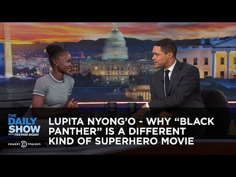 Lupita Nyong'o - Why 'Black Panther' Is a Different Kind of Superhero Movie: The Daily Show