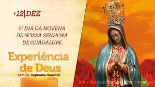 Experiência de Deus | 12-12-2018  | 9º Dia da Novena de Nossa Senhora de Guadalupe