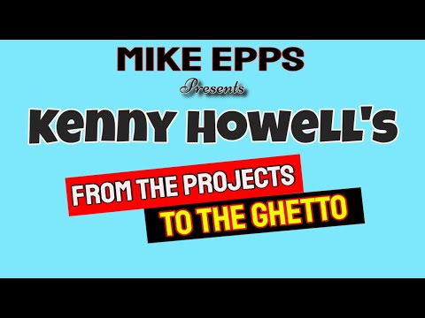 Mike Epps Presents KENNY HOWELL's From The Projects to The G