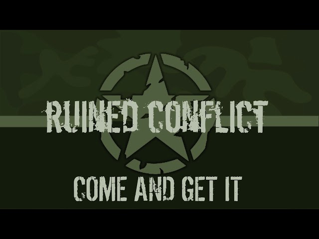 RUINED CONFLICT - COME AND GET IT