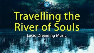 Lucid Dreaming Music: 'Travelling the River of Souls' - Deep Sleep, Imagination, Halloween Fantasy