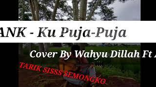 IPANK - Ku Puja-Puja Cover By Wahyu Dillah Ft Aldi #kupujapuja#storywa#storygalau#story30detik