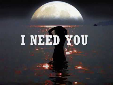I NEED YOU - (Lyrics)