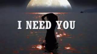 I NEED YOU - (Lyrics)