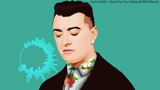 Sam Smith - How Do You Sleep x Emms Remix