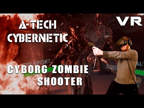 A-Tech Cybernetic: VR cyborg zombie shooter gameplay with HTC Vive