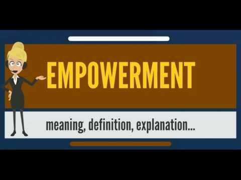 What is EMPOWERMENT? What does EMPOWERMENT mean? EMPOWERMENT meaning, definition & explanation