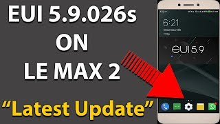 LE MAX 2 EUI 5.9.026S STABLE OFFICAL ROM FIRMWARE UPDATE IN HINDI | LATEST UPDATE FOR LE MAX 2! 🔥