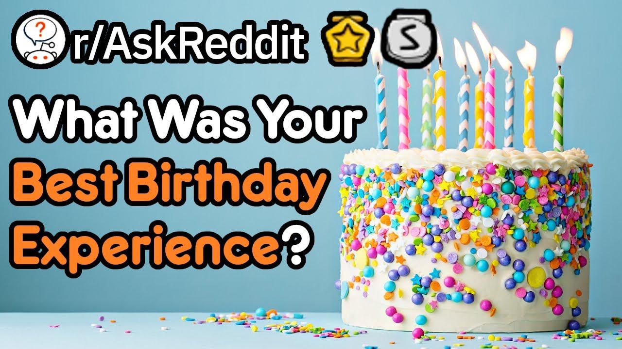 Whats Your Best Birthday Ever Experience Reddit Stories Raskreddit
