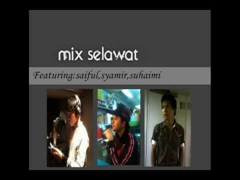 Mix selawat by Syamir,Saiful,suhaimi