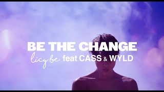 Licy Be - Be The Change (feat. CASS & WYLD)