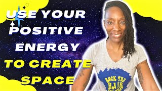 Use Your Positive Energy to Create Space with Your Presence