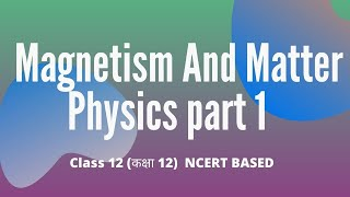 Magnetism And Matter Physics Class 12  Chapter 5 Part 1