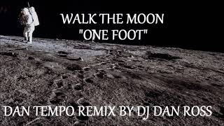 Download WALK THE MOON   ONE FOOT   DAN TEMPO REMIX BY DJ DAN ROSS Mp3 and Videos