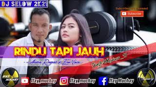 DJ SELOW 2K21 - RINDU TAPI JAUH - ANDRA RESPATI FT ENO VIOLA - SINGLE #REMIXER_17 [ Ifay_muchay ]