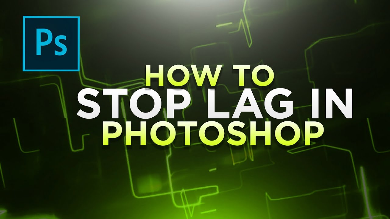 How To Stop Lag in Photoshop – Photoshop Tutorials 2017